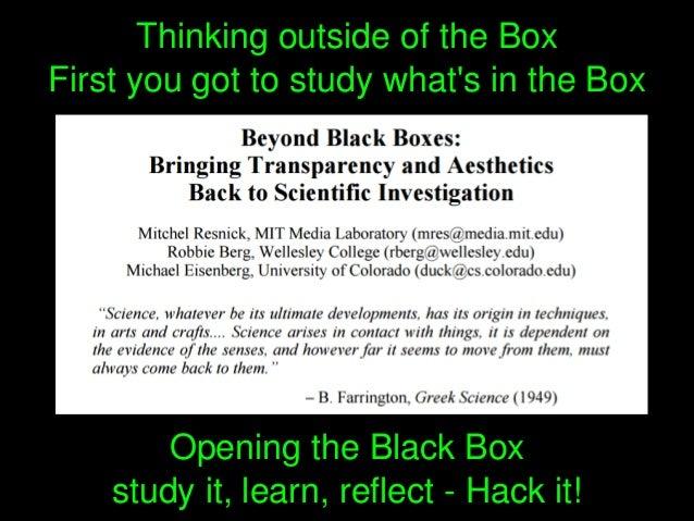 OpeningtheBlackBox studyit,learn,reflectHackit! ThinkingoutsideoftheBox Firstyougottostudywhat'sin...