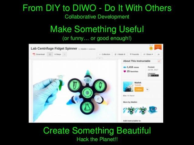 MakeSomethingUseful (orfunny…orgoodenough!) FromDIYtoDIWODoItWithOthers CollaborativeDevelopment Creat...
