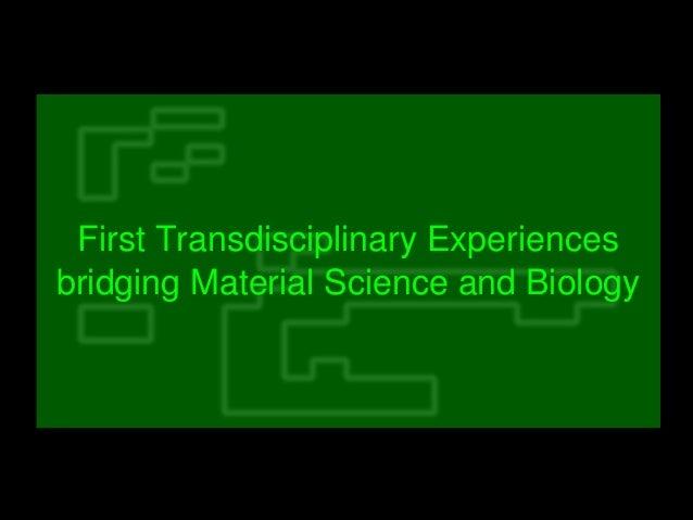 FirstTransdisciplinaryExperiences bridgingMaterialScienceandBiology