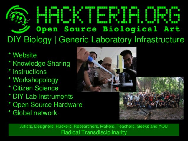 DIYBiology|GenericLaboratoryInfrastructure *Website *KnowledgeSharing *Instructions *Workshopology *Citizen...