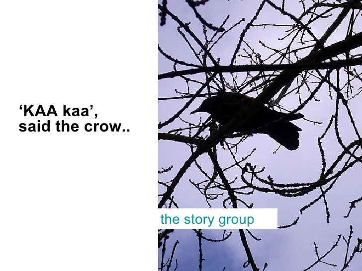 ' KAA kaa', said the crow.. the story group