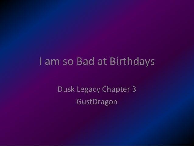 I am so Bad at Birthdays Dusk Legacy Chapter 3 GustDragon