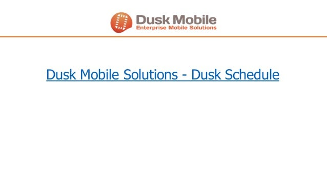 Dusk Mobile Solutions - Dusk Schedule
