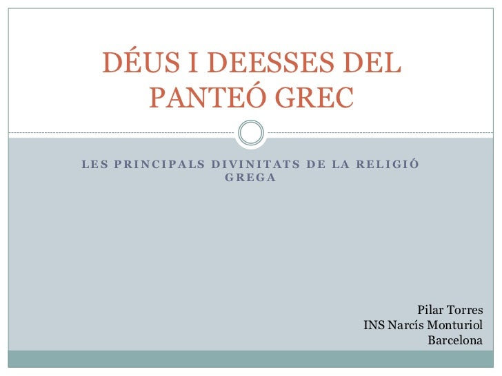 DÉUS I DEESSES DEL    PANTEÓ GRECLES PRINCIPALS DIVINITATS DE LA RELIGIÓ                GREGA                             ...