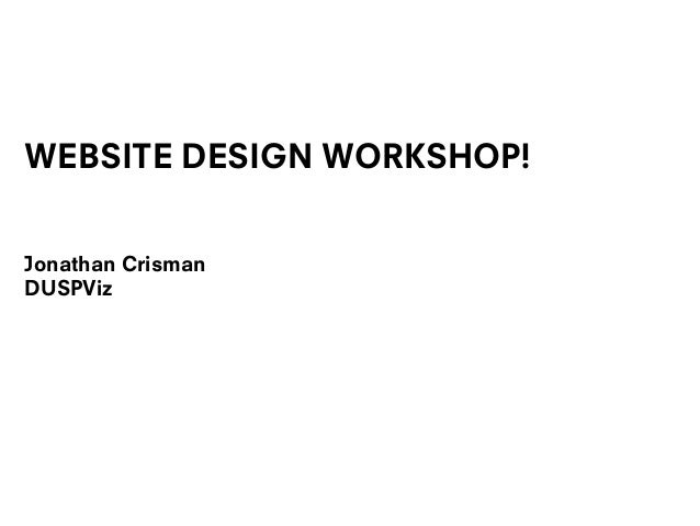 WEBSITE DESIGN WORKSHOP!Jonathan CrismanDUSPViz