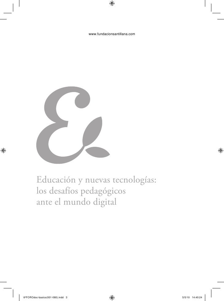 www.fundacionsantillana.comEducación y nuevas tecnologías:los desafíos pedagógicosante el mundo digital