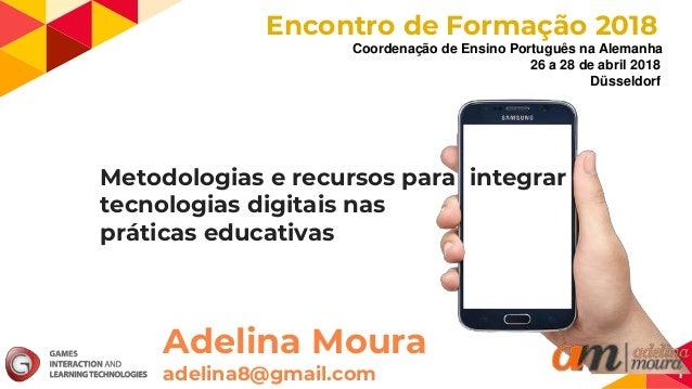 Metodologias e recursos para integrar tecnologias digitais nas práticas educativas 1 Adelina Moura adelina8@gmail.com 26 a...