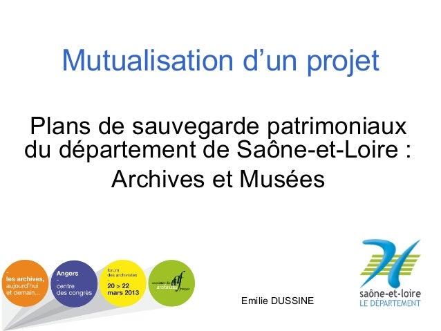 Mutualisation d'un projet Plans de sauvegarde patrimoniaux du département de Saône-et-Loire : Archives et Musées Emilie DU...