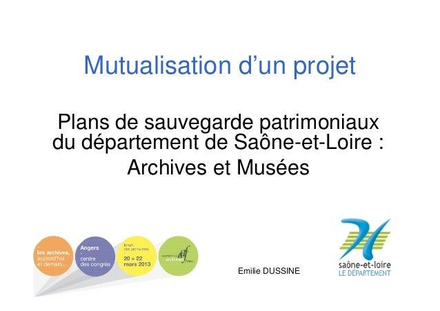 Mutualisation d'un projet Plans de sauvegarde patrimoniaux du département de Saône-et-Loire : Archives et Musées  Emilie D...