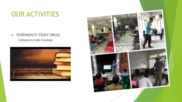 OUR ACTIVITIES  FORTNIGHLTY STUDY CIRCLE FORTNIGHTLY EVERY THURSDAY