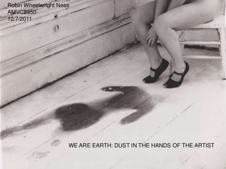 Robin Wheelwright NessAMVC265012/7/2011                     WE ARE EARTH: DUST IN THE HANDS OF THE ARTIST
