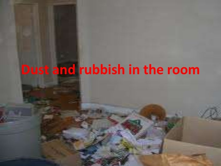 Dust and rubbish in the room
