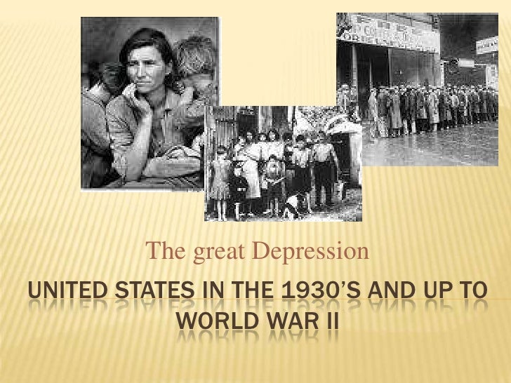 United States in the 1930's and up to world War II<br />The great Depression<br />