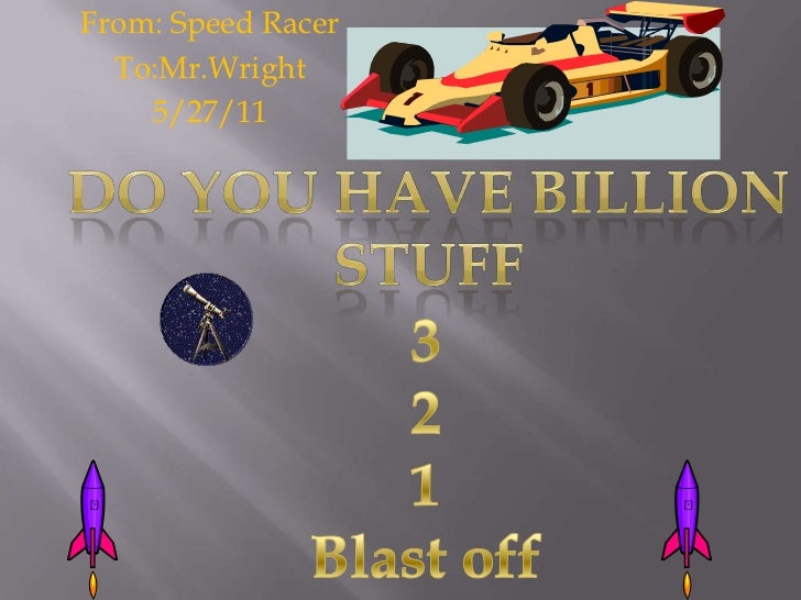 From: Speed Racer<br />To:Mr.Wright<br />5/27/11<br />Do you have billion<br />stuff<br />3<br />2<br />1<br />Blast off<b...