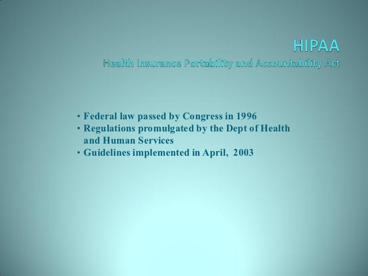 • Federal law passed by Congress in 1996• Regulations promulgated by the Dept of Health  and Human Services• Guidelines im...