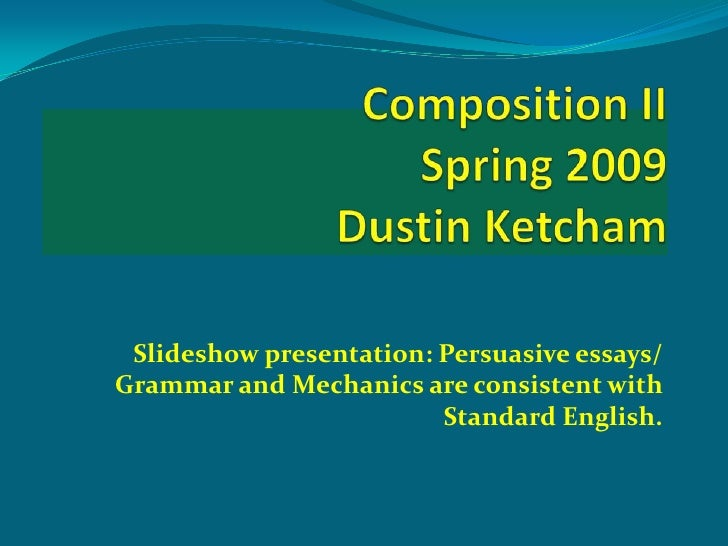 Slideshow presentation: Persuasive essays/ Grammar and Mechanics are consistent with                          Standard Eng...