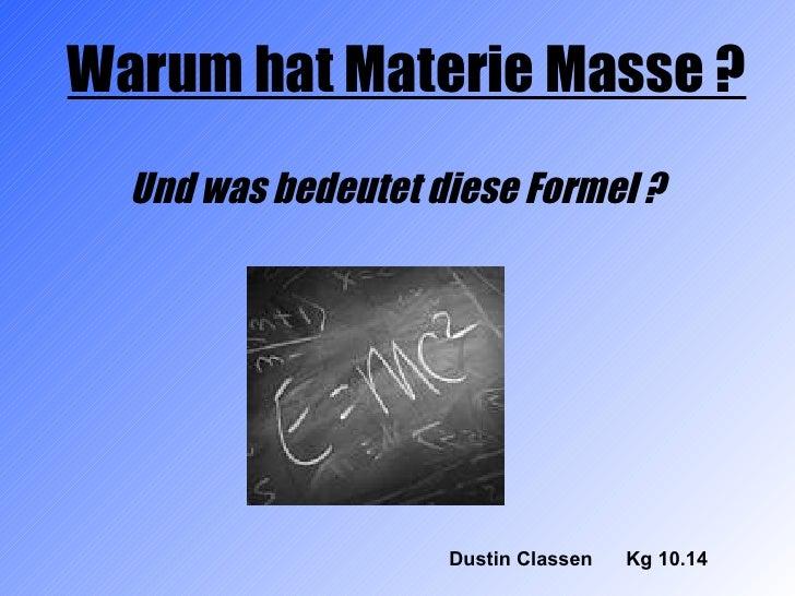 Dustin Classen  Kg 10.14 Warum hat Materie Masse ? Und was bedeutet diese Formel ?
