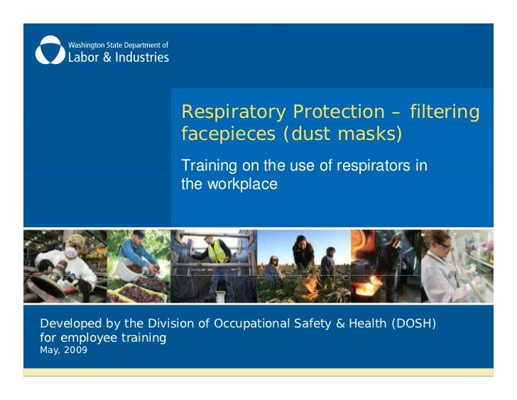 Respiratory Protection – filtering                      facepieces (dust masks)                      Training on the use o...