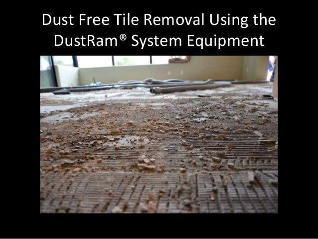 Dust Free Tile Removal Using the DustRam® System Equipment