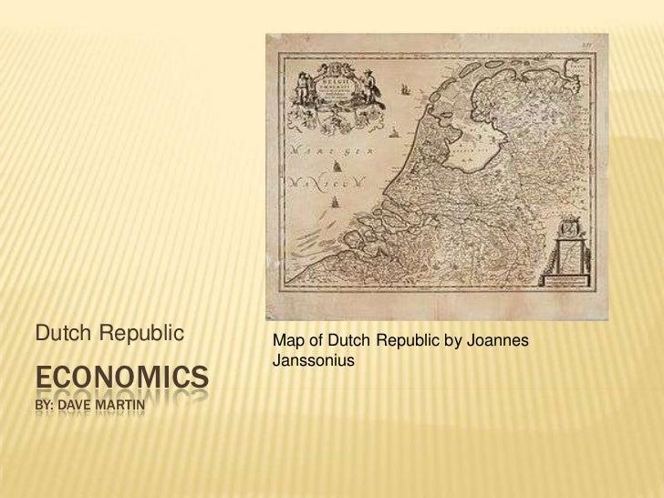 Economicsby: Dave Martin<br />Dutch Republic<br />Map of Dutch Republic by JoannesJanssonius<br />