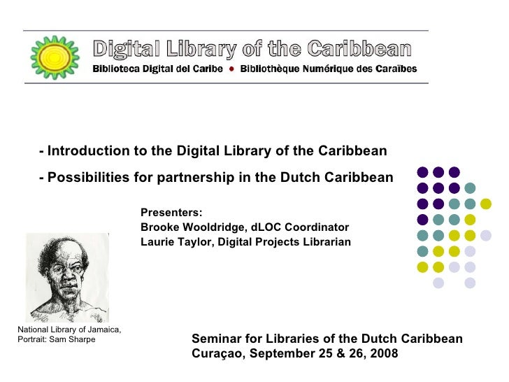 - Introduction to the Digital Library of the Caribbean  - Possibilities for partnership in the Dutch Caribbean Presenters:...