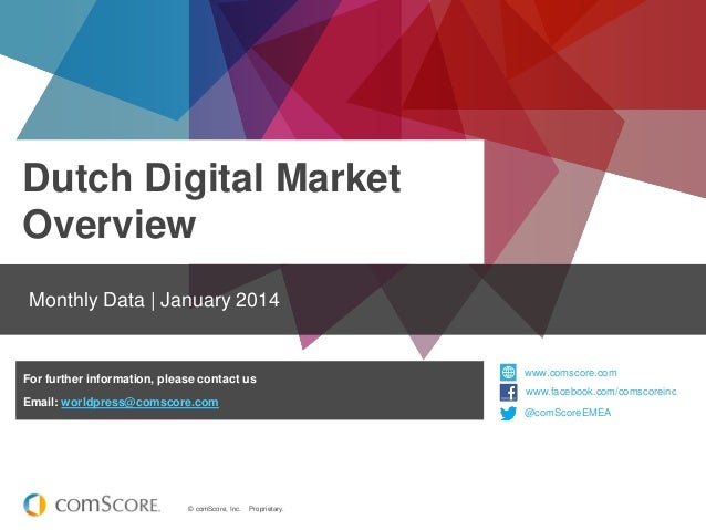 Dutch Digital Market Overview Monthly Data | January 2014  For further information, please contact us  www.comscore.com ww...