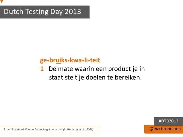 Dutch Testing Day 2013  gebruikskwaliteit 1 De mate waarin een product je in staat stelt je doelen te bereiken.  #DTD2...