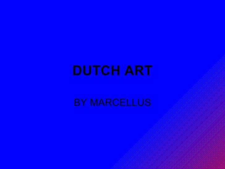 DUTCH ART BY MARCELLUS