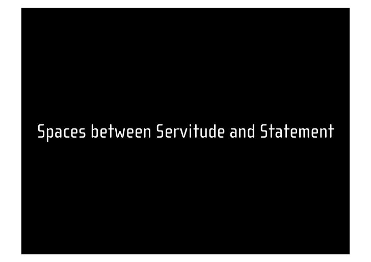 Spaces between Servitude and Statement