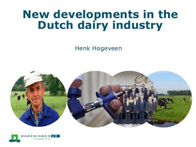 New developments in the Dutch dairy industry Henk Hogeveen