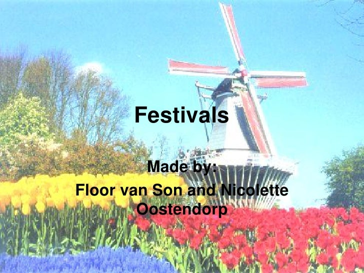 Festivals         Made by:Floor van Son and Nicolette        Oostendorp