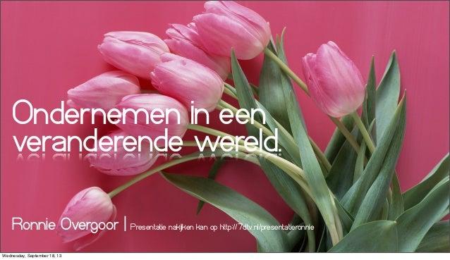 Ondernemen in een veranderende wereld. Ronnie Overgoor   Presentatie nakijken kan op http://7dtv.nl/presentatieronnie Wedn...
