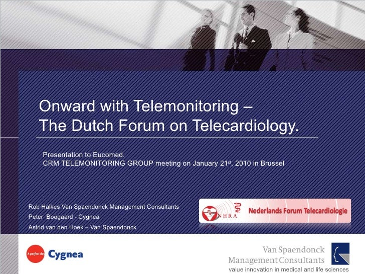 Onward with Telemonitoring – The Dutch Forum on Telecardiology. Rob Halkes Van Spaendonck Management Consultants  Peter  B...