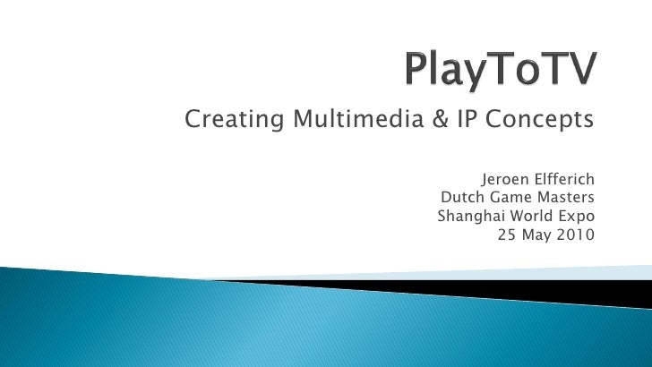 Creating Multimedia & IP Concepts                           Jeroen Elfferich                     Dutch Game Masters       ...