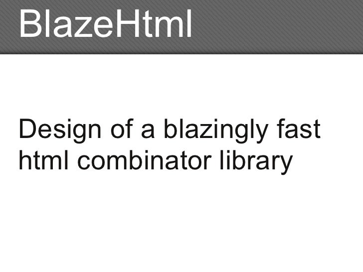 BlazeHtml  Design of a blazingly fast html combinator library