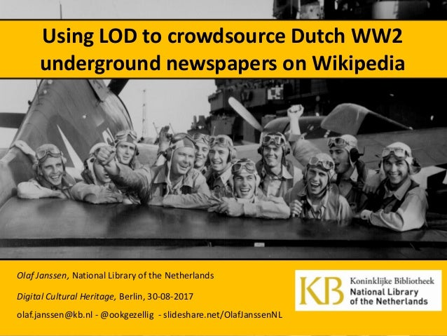 Using LOD to crowdsource Dutch WW2 underground newspapers on Wikipedia Olaf Janssen, National Library of the Netherlands D...