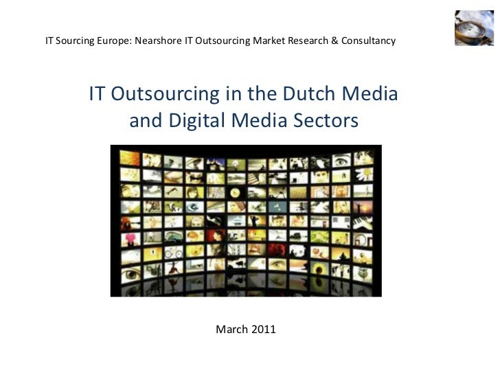 IT Sourcing Europe: Nearshore IT Outsourcing Market Research & Consultancy <br />IT Outsourcing in the Dutch Media and Dig...