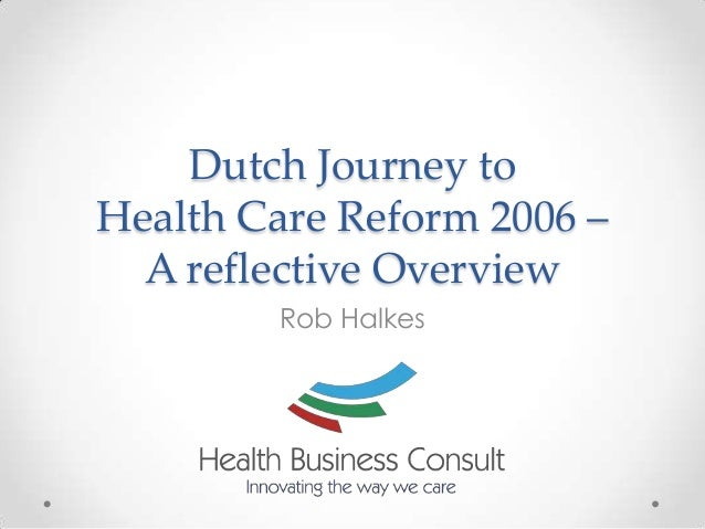 Dutch Journey toHealth Care Reform 2006 –  A reflective Overview        Rob Halkes
