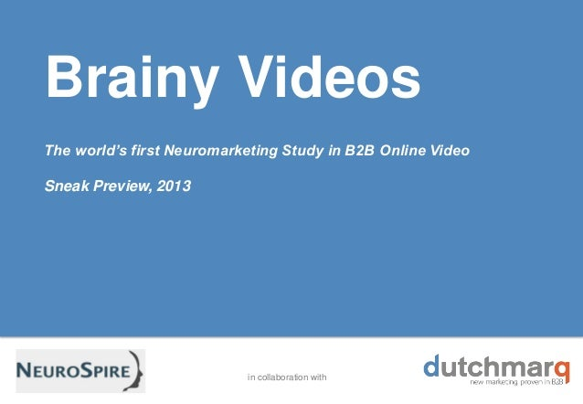 in collaboration with Brainy Videos The world's first Neuromarketing Study in B2B Online Video Sneak Preview, 2013