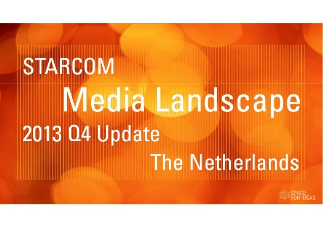 STARCOM  Media Landscape 2013 Q4 Update The Netherlands