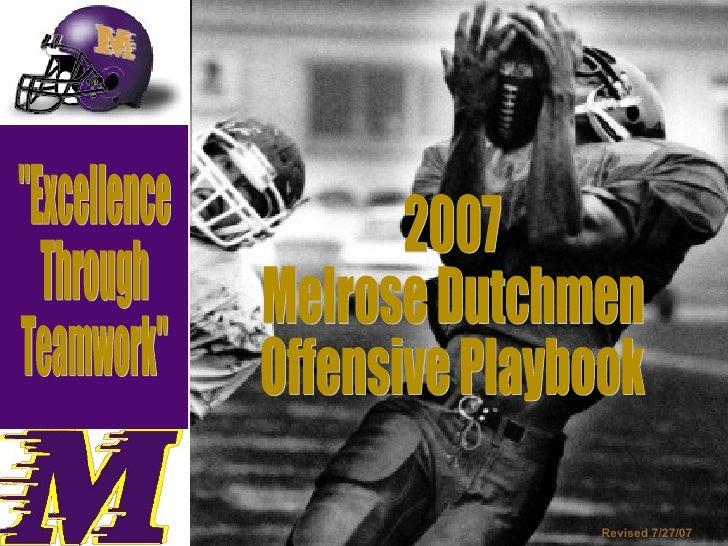 """Excellence  Through  Teamwork"" 2007 Melrose Dutchmen Offensive Playbook Revised 7/27/07"