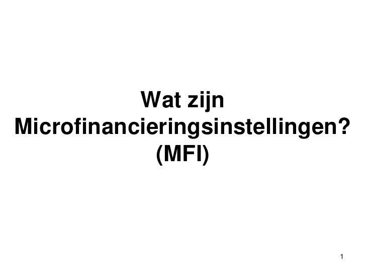 Les 2 Wat zijn Microfinancieringsinstellingen?(MFI)<br />