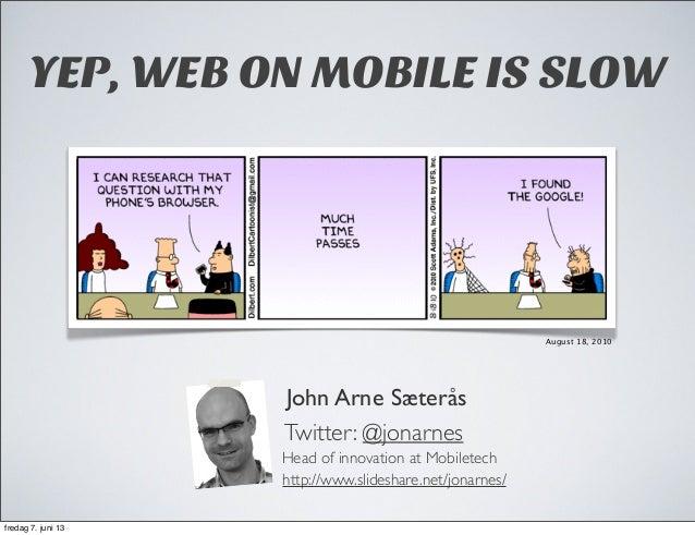 John Arne SæteråsTwitter: @jonarnesHead of innovation at Mobiletechhttp://www.slideshare.net/jonarnes/August 18, 2010YEP, ...