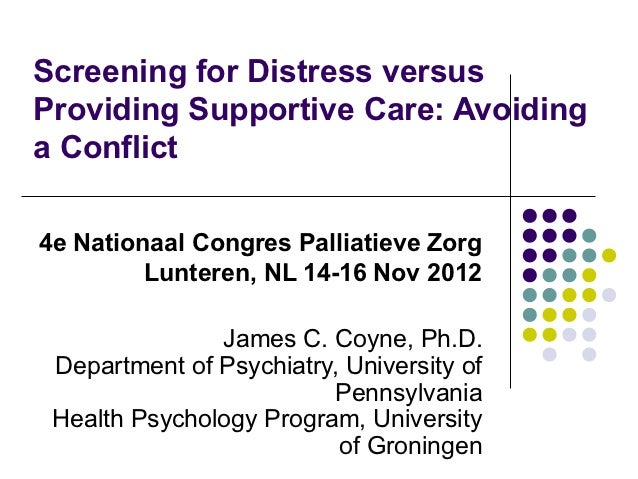 Screening for Distress versusProviding Supportive Care: Avoidinga Conflict4e Nationaal Congres Palliatieve Zorg         Lu...