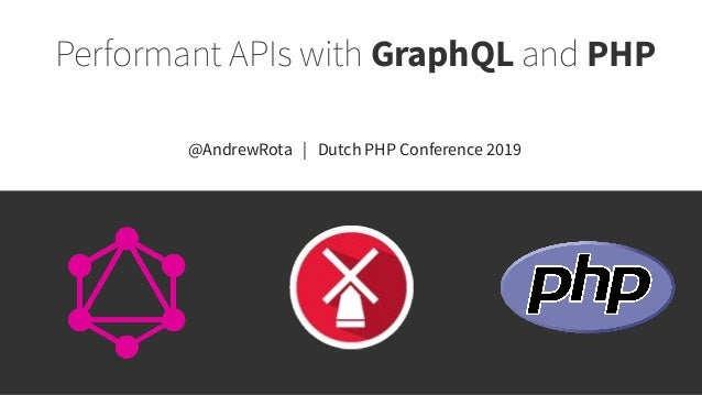 Performant APIs with GraphQL and PHP @AndrewRota | Dutch PHP Conference 2019