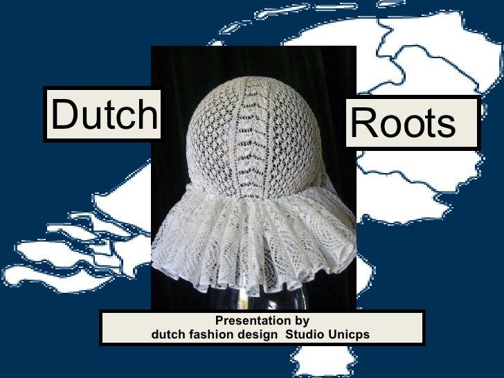 Dutch Roots Presentation by  dutch fashion design  Studio Unicps