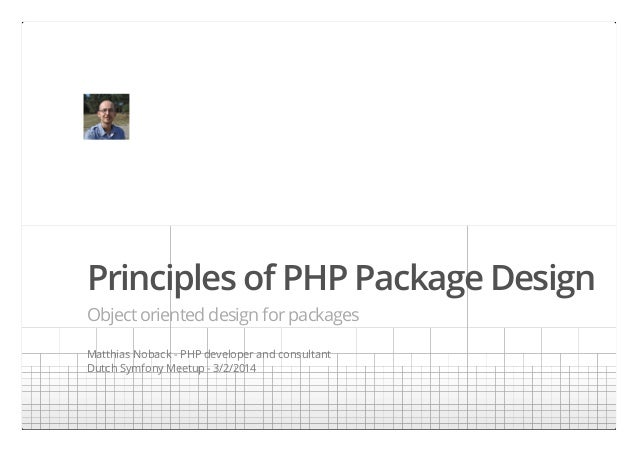 Principles of PHP Package Design Object oriented design for packages Matthias Noback - PHP developer and consultant Dutch ...