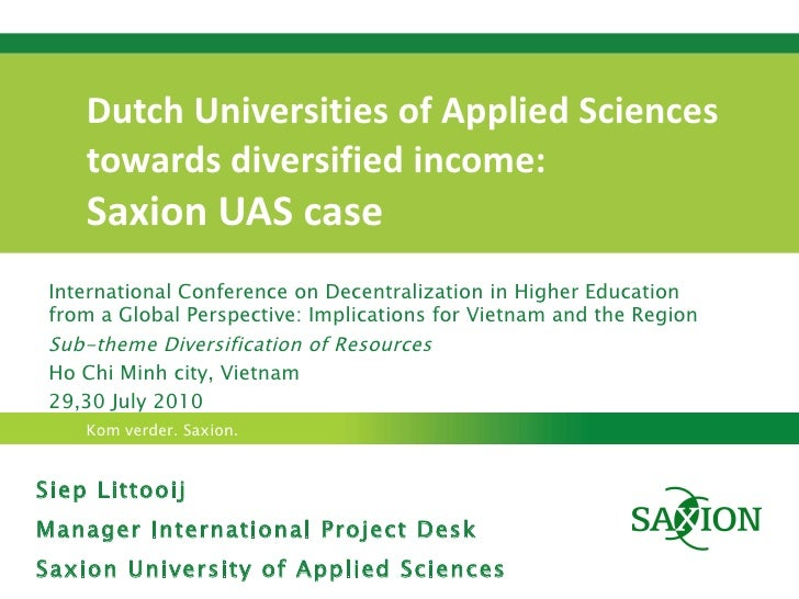 Dutch Universities of Applied Sciences  towards diversified income:  Saxion UAS case Siep Littooij Manager International P...