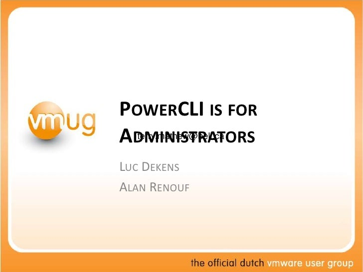 PowerCLI is for Administrators<br />Luc Dekens<br />Alan Renouf<br />terry.mathew@bell.ca<br />