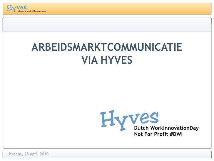 Arbeidsmarktcommunicatie via hyves<br />Dutch WorkInnovationDay<br />Not For Profit #DWI<br />Utrecht, 28 april 2010<br />